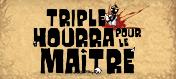 Triple Hourra pour le Maître
