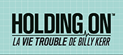 Holding On : La Vie Trouble de Billy Kerr